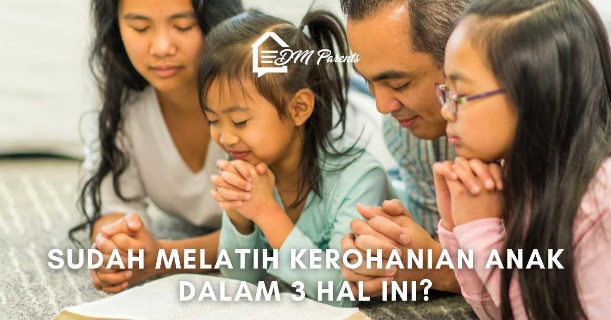 Sudah Melatih Kerohanian Anak Dalam 3 Hal Ini?