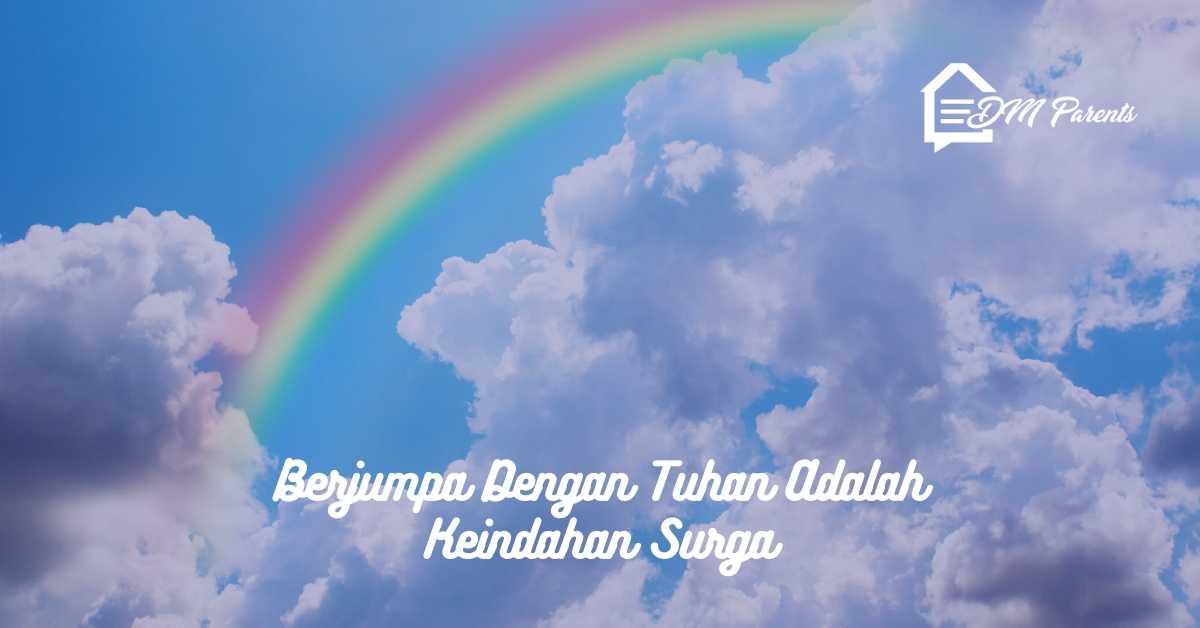 Berjumpa Dengan Tuhan Adalah Keindahan Surga